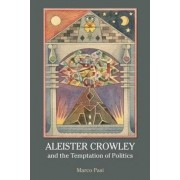Aleister Crowley and the Temptation of Politics by Marco Pasi