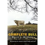 Complete Bull: My Journey to Connect Mind, Body and Soul.