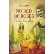 No Bed of Roses: The Rose Chan Story by Cecil Rajendra