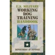 U.S. Military Working Dog Training Handbook by Department of Defense