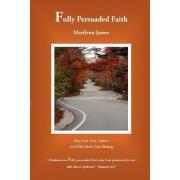 Fully Persuaded Faith by Marilynn James