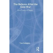 The Balkans After the Cold War by Tom Gallagher