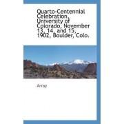Quarto-Centennial Celebration, University of Colorado, November 13, 14, and 15, 1902, Boulder, Colo. by Array