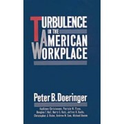 Turbulence in the American Workplace by Peter B. Doeringer