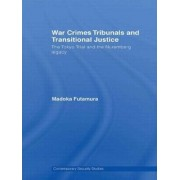 War Crimes Tribunals and Transitional Justice by Madoka Futamura