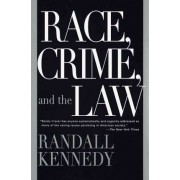 Race, Crime and the Law by Randall Kennedy