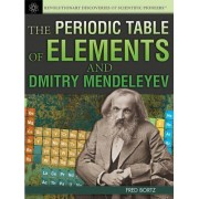 The Periodic Table of Elements and Dmitry Mendeleyev by Fred Bortz