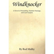 Windknocker - A Novel of Friendship, Summer Sausage, and Last Gaspers by Bud Malby