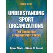 Understanding Sport Organizations - 2nd Edition by Trevor Slack
