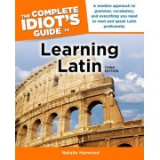 The Complete Idiot's Guide to Learning Latin by Natalie Harwood