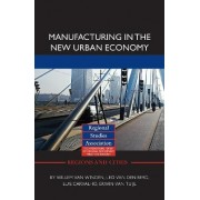 Manufacturing in the New Urban Economy by Willem Van Winden