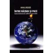Intre razboi si pace - Mihail Orzeata