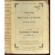 Collection Of British Authors - Tauchniz Edition / Vol. 2220 The Expansion Of England By J.R. Seeley, M.A. (In One Volume)