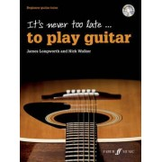 It's Never Too Late to Play Guitar by James Longworth