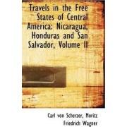 Travels in the Free States of Central America by Moritz Friedrich Wagner C Von Scherzer