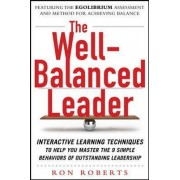 The Well-Balanced Leader: Interactive Learning Techniques to Help You Master the 9 Simple Behaviors of Outstanding Leadership by Ron Roberts