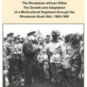 The Rhodesian African Rifles the Growth and Adaptation of a Multicultural Regiment Through the Rhodesian Bush War, 1965-1980 by U S Army Command and General Staff Coll