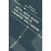 Metal-metal Bonds and Clusters in Chemistry and Catalysis: 7th by Jr. John P. Fackler