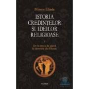 Istoria credintelor si ideilor religioase vol. 1 De la epoca de piatra la misterele - Mircea Eliade