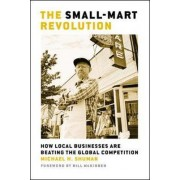 The Small-Mart Revolution. How Local Businesses are Beating the Global Competition by Michael H. Shuman