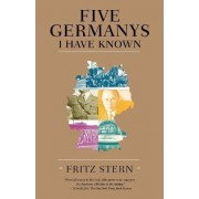 Five Germanys I Have Known by Professor Fritz Stern