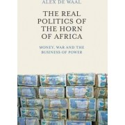The Real Politics of the Horn of Africa - Money, War and the Business of Power by Alex de Waal