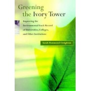 Greening the Ivory Tower by Sarah Hammond Creighton