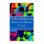 William Shakespeare - Measure for Measure: The Miserable Have No Other Medicine But Only Hope