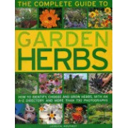 The Complete Guide to Garden Herbs: How to Identify, Choose and Grow Herbs, with an A-Z Directory and More Than 730 Photographs