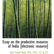 Essay on the Productive Resources of India [Electronic Resource] by John Forbes Royle