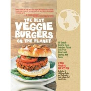 Best Veggie Burgers on the Planet: 101 Globally Inspired Vegan Creations Packed with Fresh Flavors and Exciting New Tastes