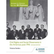 Access to History for the IB Diploma: Civil Rights and Social Movements in the Americas Post-1945 by Vivienne Sanders
