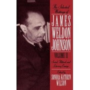 The Selected Writings of James Weldon Johnson: Volume II: Social, Political, and Literary Essays by James Wheldon Johnson