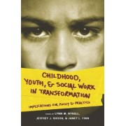 Childhood, Youth, and Social Work in Transformation by Professor Lynn M. Nybell