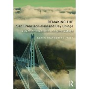 Remaking the San Francisco Oakland Bay Bridge: A Case of Shadowboxing with Nature