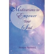 Meditations to Empower Your Soul by Miriam Bostwick