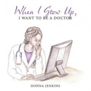 When I Grow Up, I Want to Be a Doctor by Donna Jenkins