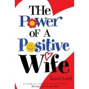 The Power of a Positive Wife by Karol Ladd
