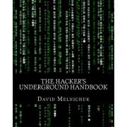 The Hacker's Underground Handbook by David Melnichuk