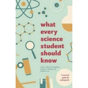 What Every Science Student Should Know by Justin L. Bauer