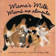 Mama's Milk / Mam Me Alimenta by Michael Elsohn Ross