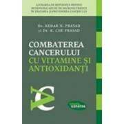 Combaterea Cancerului Cu Vitamine Si Antioxidanti - Kedar N. Prasad K. Che Prasad