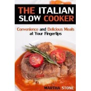 The Italian Slow Cooker by Martha Stone