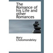 The Romance of His Life and Other Romances by Mary Cholomondeley