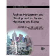Facilities Management and Development for Tourism, Hospitality and Events by Ahmed Hassanien