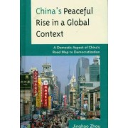 China's Peaceful Rise in a Global Context by Jinghao Zhou