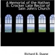A Memorial of the Nathan B. Crocker Late Rector of Sain John's Church by Richard B Duane