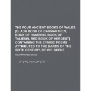 The Four Ancient Books of Wales [Black Book of Carmarthen, Book of Haneirin, Book of Taliesin, Red Book of Hergest] Containing the Cymric Poems Attrib by William Forbes Skene