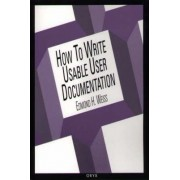 How to Write Usable User Documentation by Edmond H. Weiss
