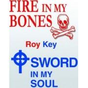 Fire in My Bones - Sword in My Soul by Roy Key